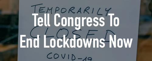 Help Us End State COVID Lockdowns Now!