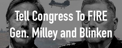 INVESTIGATE and FIRE General Milley, Secretary of Defense Austin, and Secretary of State Blinken!