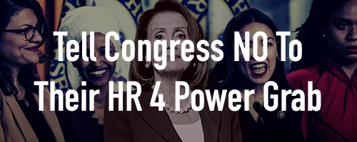 HR4 Democrat Power Grab Spells Disaster for Our Republic