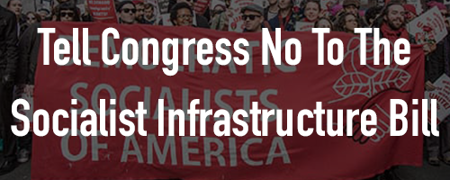 Help Stop Socialism Disguised as Infrastructure Bill!