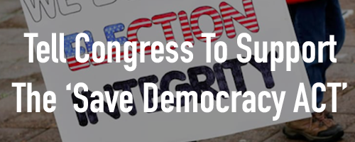 Help Us Pass the 'Save Democracy Act'!