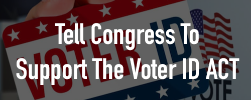 Help Us Pass the Voter ID Act!