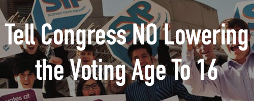 Help Stop HR 635 Lowering Voting Age to 16!