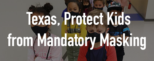 Texas, Help Protect K-12 Children from Mandatory Masking in School