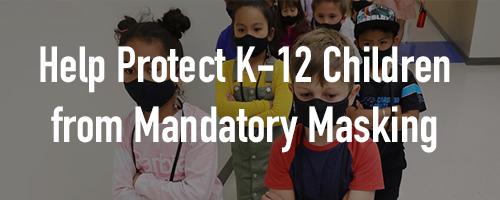 Help Protect K-12 Children from Mandatory Masking in School