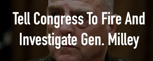 Fire and Investigate General Mark Milley!